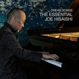 Dream songs : Essential Joe Hisaishi (The) / Joe Hisaishi | Hisaishi, Joe